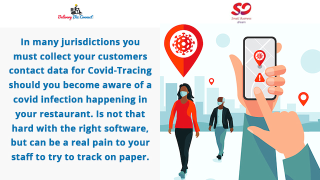 In many jurisdictions you must collect your customers contact data for Covid-Tracing should you become aware of a covid infection happening in your restaurant. Is not that hard with the right software, but can be a real pain to your staff to try to track on paper.