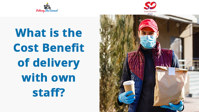 What is the Cost Benefit of delivery with own staff?