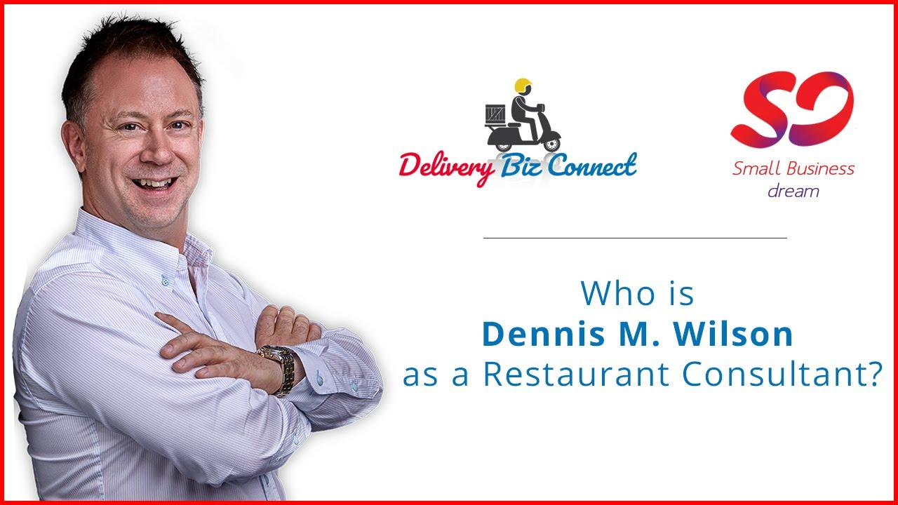 Who is Dennis Wilson and Why Can He Help Restaurants in the New Reality vs. a Restaurant Consultant